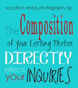 vacation rental photography tip: composition directly affects inquiries